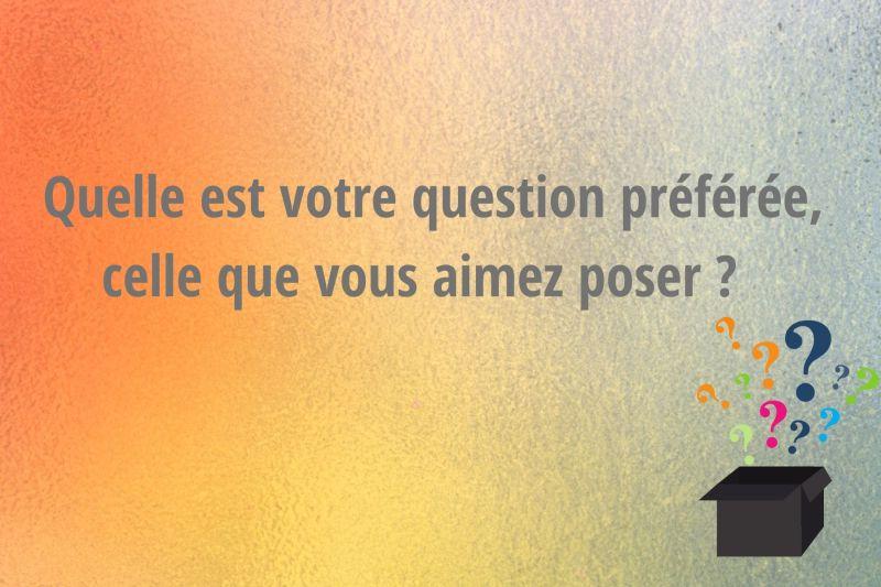 Quelle est votre question préférée ?